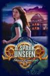 A Spark Unseen - Sharon Cameron
