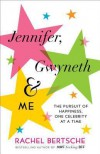 Jennifer, Gwyneth & Me: The Pursuit of Happiness, One Celebrity at a Time - Rachel Bertsche
