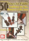 50 Tunes for Fiddle, Volume 1: Traditional, Old Time, Bluegrass & Celtic Solos [With 3 CDs] - Mark Geslison