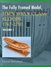 The Fully Framed Model, HMN Swan Class Sloops 1767-1780 - David Antscherl