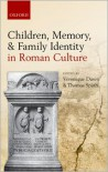Children, Memory, And Family Identity In Roman Culture - Veronique Dasen, Thomas Spath