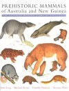 Prehistoric Mammals of Australia and New Guinea: One Hundred Million Years of Evolution - John Long, Michael Archer, Tim Flannery