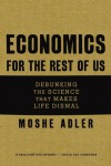 Economics for the Rest of Us: Debunking the Science that Makes Life Dismal - Moshe Adler