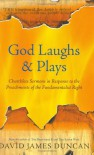 God Laughs and Plays: Churchless Sermons in Response to the Preachments of the Fundamentalist Right - David James Duncan