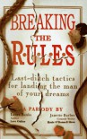 Breaking the Rules: Last-Ditch Tactics for Landing the Man of Your Dreams - Laura Banks