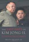 The Last Days of Kim Jong-Il: The North Korean Threat in a Changing Era - Bruce E. Bechtol Jr.