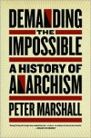 Demanding the Impossible: A History of Anarchism - Peter Marshall