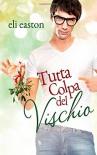 Tutta colpa del vischio (Italian Edition) - Eli Easton