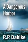 A Dangerous Harbor - R.P. Dahlke