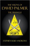 The Visions of David Palmer: The Triangle - Stephen Reid Andrews