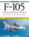 F-105 Thunderchief: Workhorse of the Vietnam War - Dennis R. Jenkins