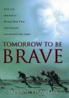 Tomorrow to Be Brave: A Memoir of the Only Woman Ever to Serve in the French Foreign Legion - Susan Travers
