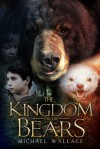 The Kingdom of Bears - Michael  Wallace