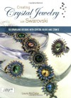 Creating Crystal Jewelry with Swarovski: 65 Sparkling Designs with Crystal Beads and Stones - Laura McCabe
