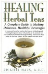 Healing Herbal Teas: A Complete Guide to Making Delicious, Healthful Beverages - Brigitte Mars