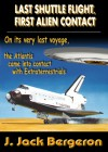 Last Shuttle Flight, First Alien Contact Part 1 - J. Jack Bergeron