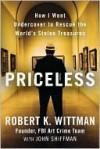Priceless: How I Went Undercover to Rescue the World's Stolen Treasures - Robert K. Wittman, John Shiffman