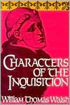 Characters of the Inquisition - William Thomas Walsh