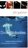 Divine Nobodies: Shedding Religion to Find God (and the unlikely people who help you) - Jim   Palmer