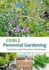 Edible Perennial Gardening: Growing Successful Polycultures in Small Spaces - Anni Kelsey