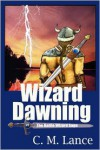 Wizard Dawning: Book One in the Battle Wizard Saga - C. Lance