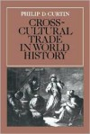 Crosscultural Trade in World History (Studies in Comparative World History) - Philip D. Curtin