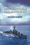 Destroyermen: Three Minutes to War - Richard Tennent