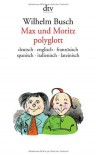 Max und Moritz polyglott - H. C. Wilhelm Busch, Jean Amsler, Victor Canicio, Giorgio Caproni