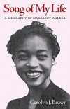 Song of My Life: A Biography of Margaret Walker - Carolyn J. Brown