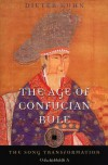 The Age of Confucian Rule: The Song Transformation of China (History of Imperial China) - Dieter Kuhn