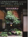 Landscapes for Small Spaces: Japanese Courtyard Gardens - Katsuhiko Mizuno