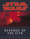 The Art of Star Wars: Episode III - Revenge of the Sith - J.W. Rinzler, George Lucas