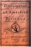 Documents of American Prejudice: An Anthology of Writings on Race from Thomas Jefferson to David Duke - S.T. Joshi