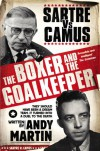 The Boxer & the Goal Keeper: Sartre Vs Camus. Andy Martin - Andy Martin