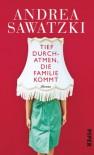 Tief durchatmen, die Familie kommt: Roman - Andrea Sawatzki