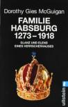 Familie Habsburg 1273-1918: Glanz und Elend eines Herrscherhauses: 1273 bis 1918. Glanz und Elend des Herrscherhauses - Dorothy Gies McGuigan