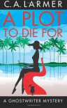 A Plot to Die For: A Ghostwriter Mystery - C.A. Larmer