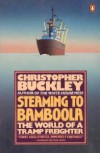 Steaming to Bamboola - The World of a Tramp Freighter - Christopher Buckley