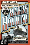 The Life and Many Deaths of Harry Houdini - Ruth Brandon