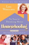 So You're Thinking About Homeschooling: Fifteen Families Show How You Can Do It - Lisa Whelchel