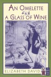 An Omelette and a Glass of Wine - Elizabeth David, John Thorne