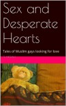 Sex and Desperate Hearts: Tales of Muslim gays looking for love - S Aksah