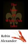 The Lure of White Oak Lake - Robin Alexander