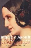 Marie d`Agoult: The Rebel Countess - Richard Bolster