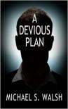 A Devious Plan - Michael S. Walsh
