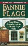 Fried Green Tomatoes at the Whistle Stop Cafe 1st (first) edition Text Only - Fannie Flagg