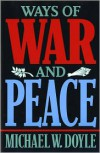 Ways of War and Peace: Realism, Liberalism, and Socialism - Michael W. Doyle