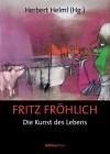 Fritz Fröhlich - Die Kunst des Lebens - Herbert Helml
