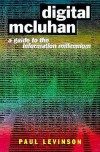 Digital McLuhan: A Guide to the Information Millennium - Paul Levinson