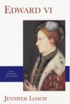 Edward VI (Yale English Monarchs) (The English Monarchs Series) - Jennifer Loach
